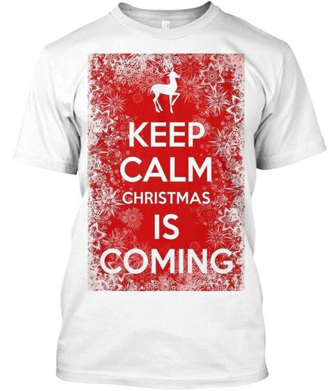 Keep Calm Christmas Is Coming.Keep Calm Christmas Is Coming Tshirt