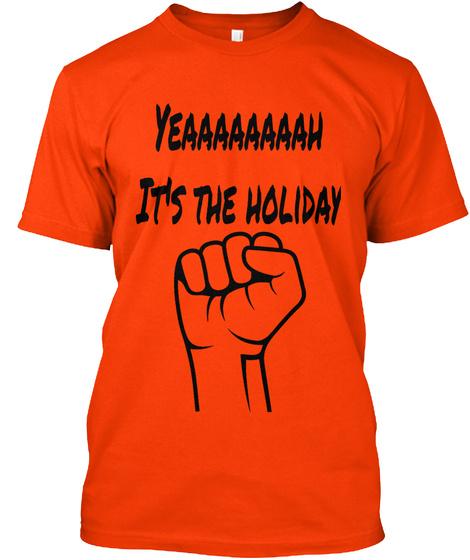 Yeaaaaaaaah It's The Holiday Orange T-Shirt Front