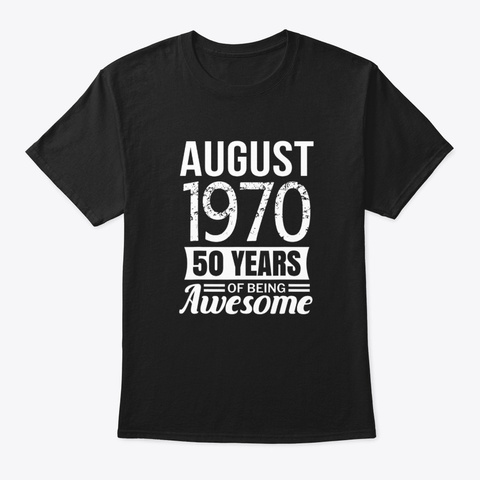 August 1970 50 Th Birthday 50 Years Of Black T-Shirt Front