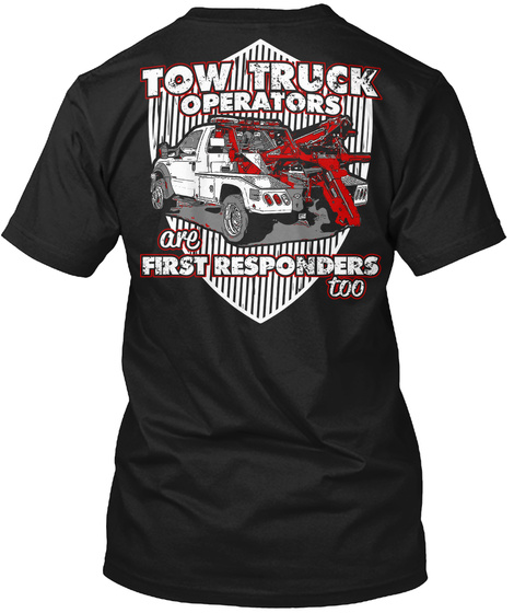Tow Truck Operators Are First Responders Too Black T-Shirt Back