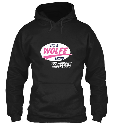 It's A Wolfe Thing You Wouldn't Understand Black T-Shirt Front
