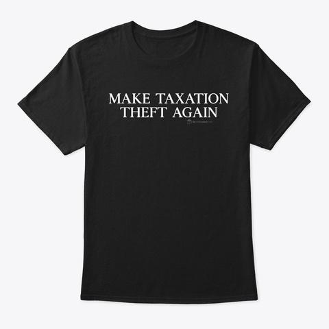 Make Taxation Theft Again Black T-Shirt Front
