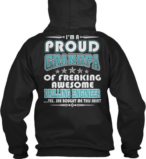 I'm A Proud Grandpa  Of Freaking Awesome Drilling Engineer .... Yes ,She Bought Me This Shirt Black T-Shirt Back