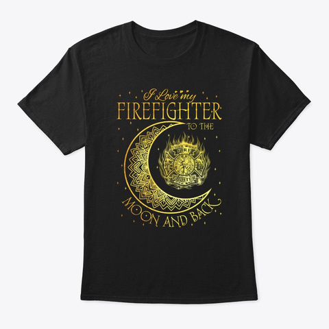 Fire Fighter   Moon And Back Black T-Shirt Front