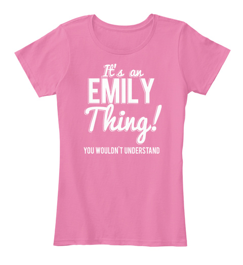 It's An Emily Thing! You Wouldn't Understand True Pink T-Shirt Front