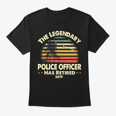 2019 Legend Retired Police Officer Gift Black T-Shirt Front