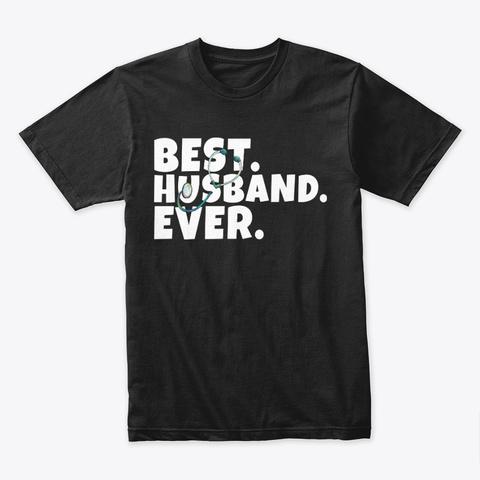 Best Husband Ever Gift Doctors Black T-Shirt Front