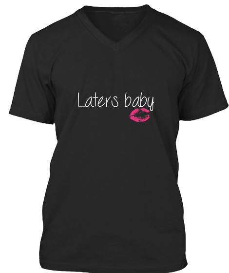 Laters Baby  Black T-Shirt Front
