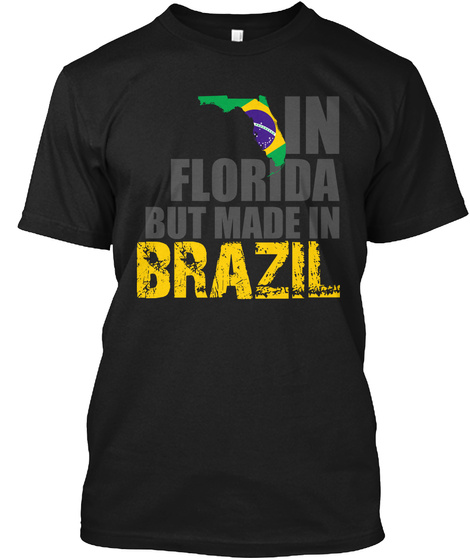 In Florida But Made In Brazil Black T-Shirt Front