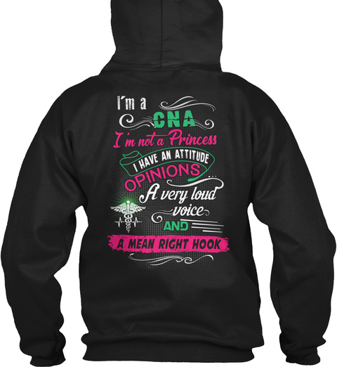 I'm A Cna I'm Not A Princess I Have An Attitude Opinions A Very Loud Voice And A Mean Right Hook Black T-Shirt Back