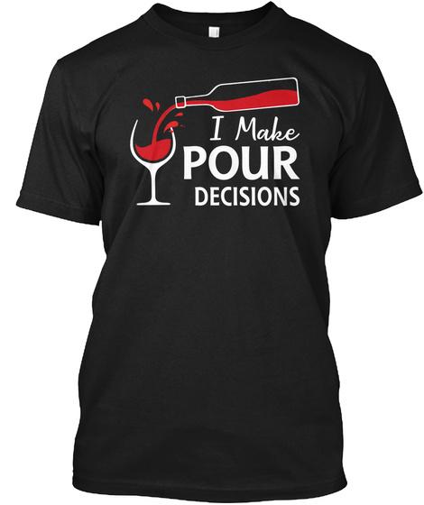 I Make Pour Decisions Art Wine Lovers T  Black T-Shirt Front
