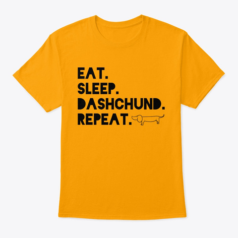 Eat Sleep Dashchund Repeat Gold T-Shirt Front