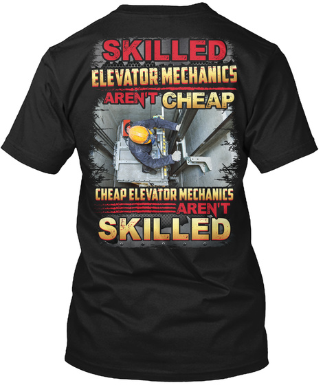 Skilled Elevator Mechanics Aren't Cheap Cheap Elevator Mechanics Aren't Skilled Black T-Shirt Back