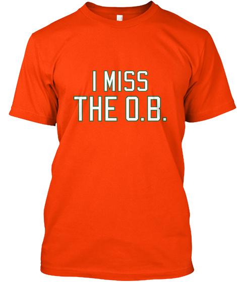 I Miss The O.B. Orange T-Shirt Front