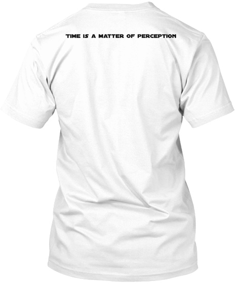 Time Is A Matter Of Perception White T-Shirt Back
