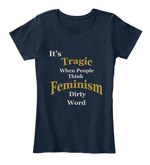 Best Feminism T Shirt  Feminism Quote New Navy T-Shirt Front
