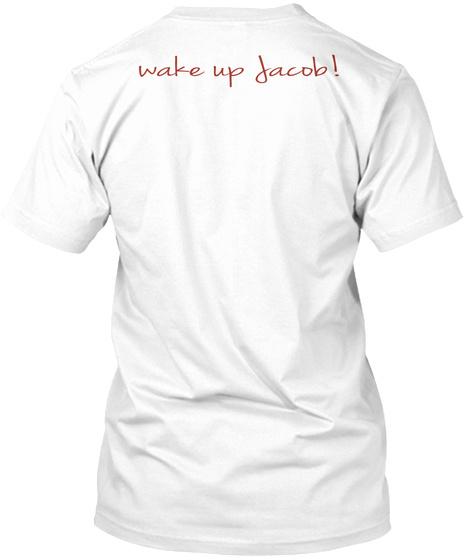 Wake Up Jacob! White T-Shirt Back