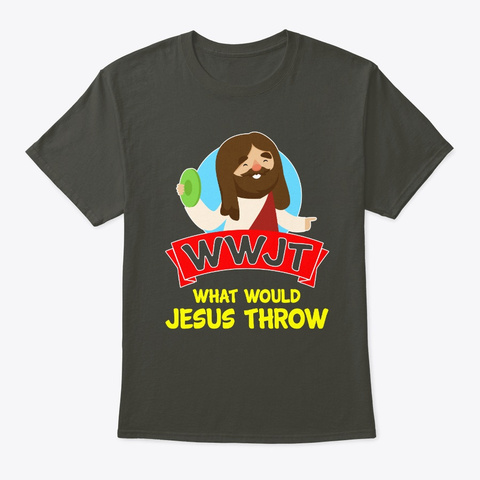 What Would Jesus Throw Disc Golf Smoke Gray T-Shirt Front