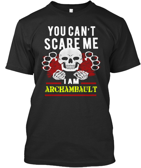 You Can't Scare Me I Am Archambault Black T-Shirt Front