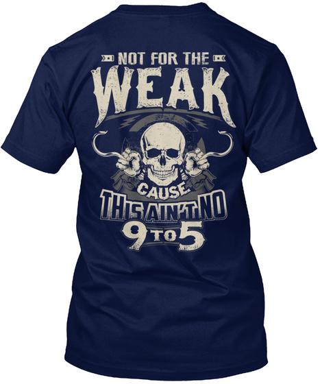 Not For The Weak Cause This Ain't No 9to5 Navy T-Shirt Back