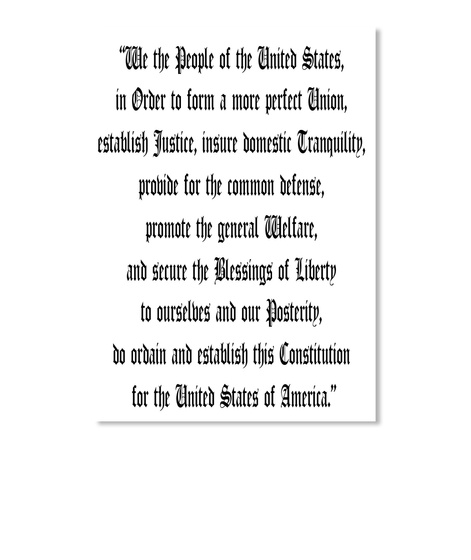 """""""We The People Of The United States,  In Order To Form A More Perfect Union,  Establish Justice, Insure Domestic... White T-Shirt Front"""