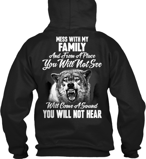Mess With My Family And From A Place You Will Not See Will Come A Sound You Will Not Hear Black T-Shirt Back
