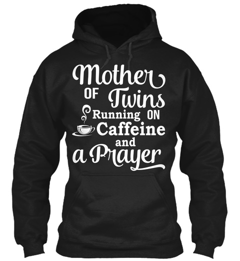Mother Of Twins Running On Caffeine And A Prayer  Black T-Shirt Front