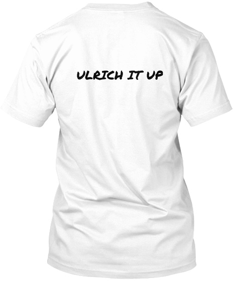 Ulrich It Up White T-Shirt Back