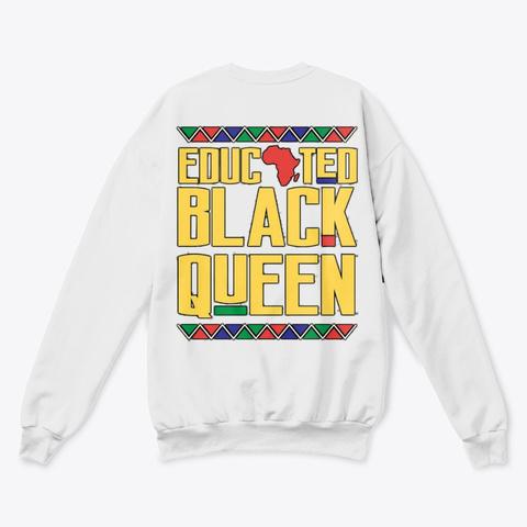 Educated Queen Sweatshirt White  T-Shirt Back