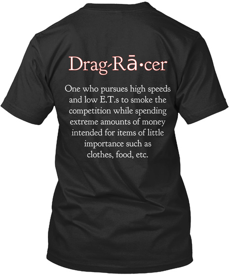 Drag Rہcer One Who Pursues High Speed And Low E.T.S To Smote The Competition While Spending Extreme Amounts Of Money... T-Shirt Back