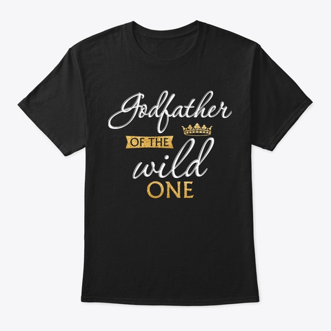 Godfather Of The Wild One 1st Birthday G Black T-Shirt Front