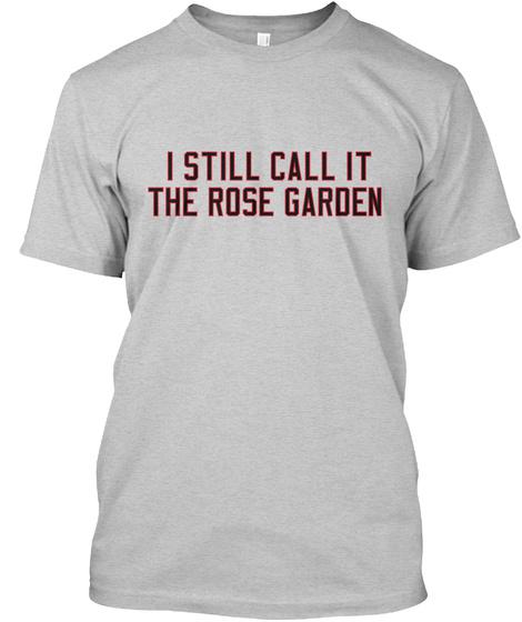 I Still Call It The Rose Garden Light Steel T-Shirt Front
