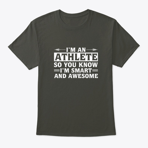 Im Athlete So You Know Im Smart Awesome Smoke Gray T-Shirt Front