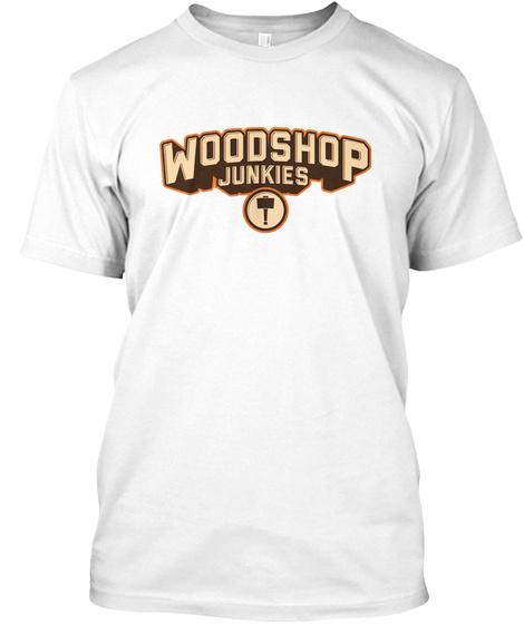 Woodshop Junkies White T-Shirt Front