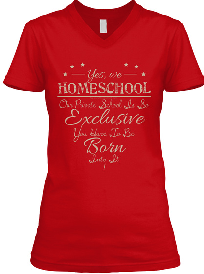 Yes, We Homeschool Our Private School So So Exclusive  You Have To Be Born Into It!  Red T-Shirt Front
