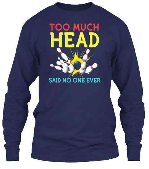 Too Much Head Said No One Ever Navy T-Shirt Front