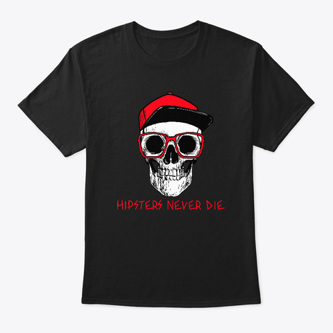Hipsters Never Die Black T-Shirt Front