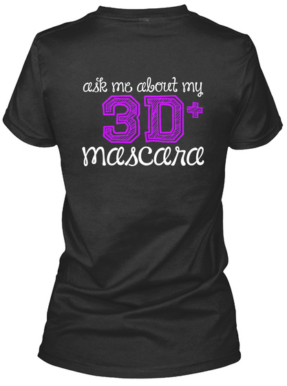 Ask Me About My 3 D+ Mascara Black T-Shirt Back