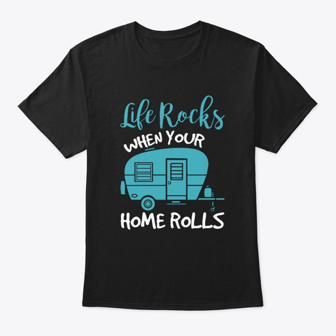 Life Rocks When Your Home Rolls T Shirt Black T-Shirt Front