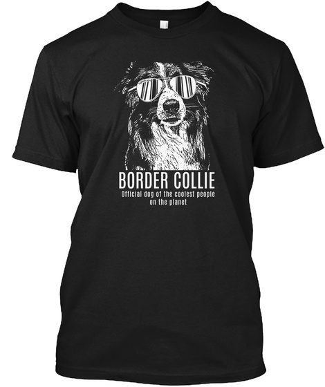 Border Collie Official Dog Of The Coolest People On The Planet Black T-Shirt Front