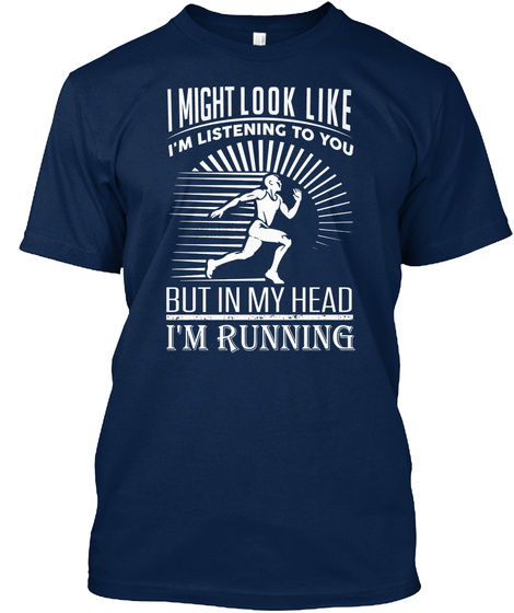 I Might Look Like I'm Listening To You But In My Head I'm Running Navy T-Shirt Front