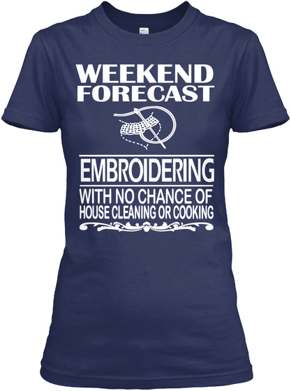 Weekend Forecast Embroidering With No Chance Of House Cleaning Or Cooking  Navy Women's T-Shirt Front
