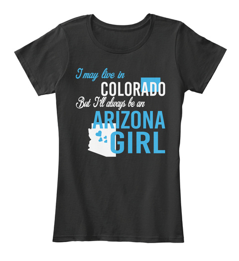 I May Live In Colorado But Always Be An Arizona Girl  Black T-Shirt Front