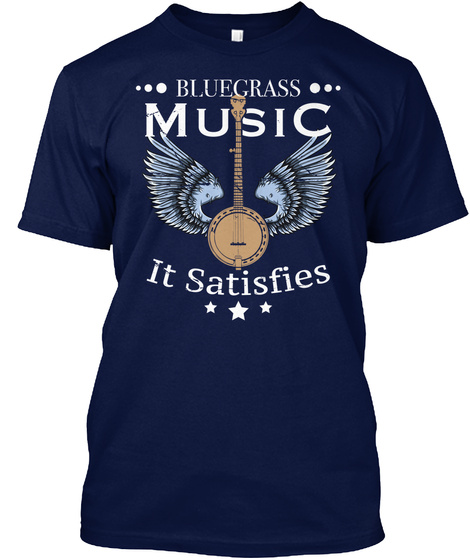 ••• Blue Grass ••• Music It Satisfies *** Navy T-Shirt Front