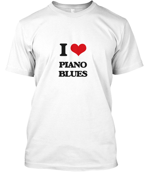I Love Piano Blues White T-Shirt Front