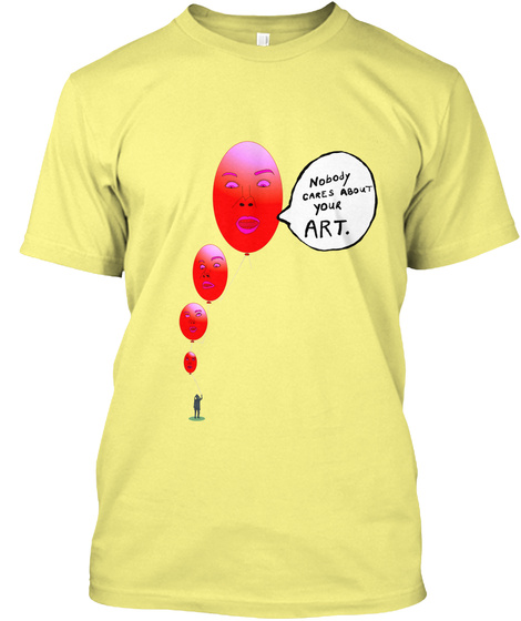 Nobody Cares About Your Art. Tees Lemon Yellow  T-Shirt Front