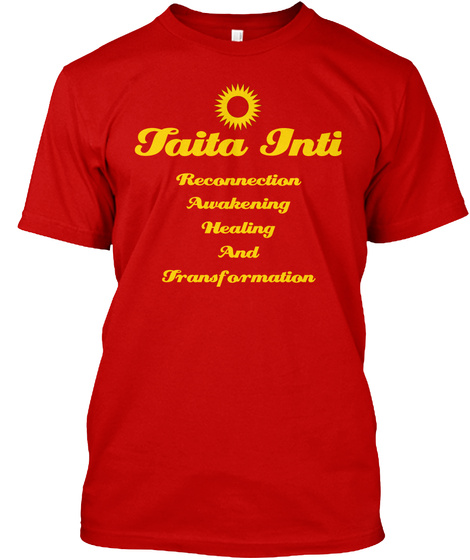 Taita Inti Reconnection Awakening Healing And Transformation Classic Red T-Shirt Front