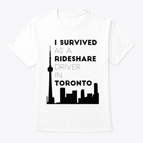 I Survived Rideshare Driver In Toronto White T-Shirt Front
