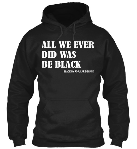 All We Ever Did Was Be Black Shirt Black T-Shirt Front
