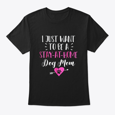 Stay At Home Dog Mom Funny Puppy Lovers Black T-Shirt Front